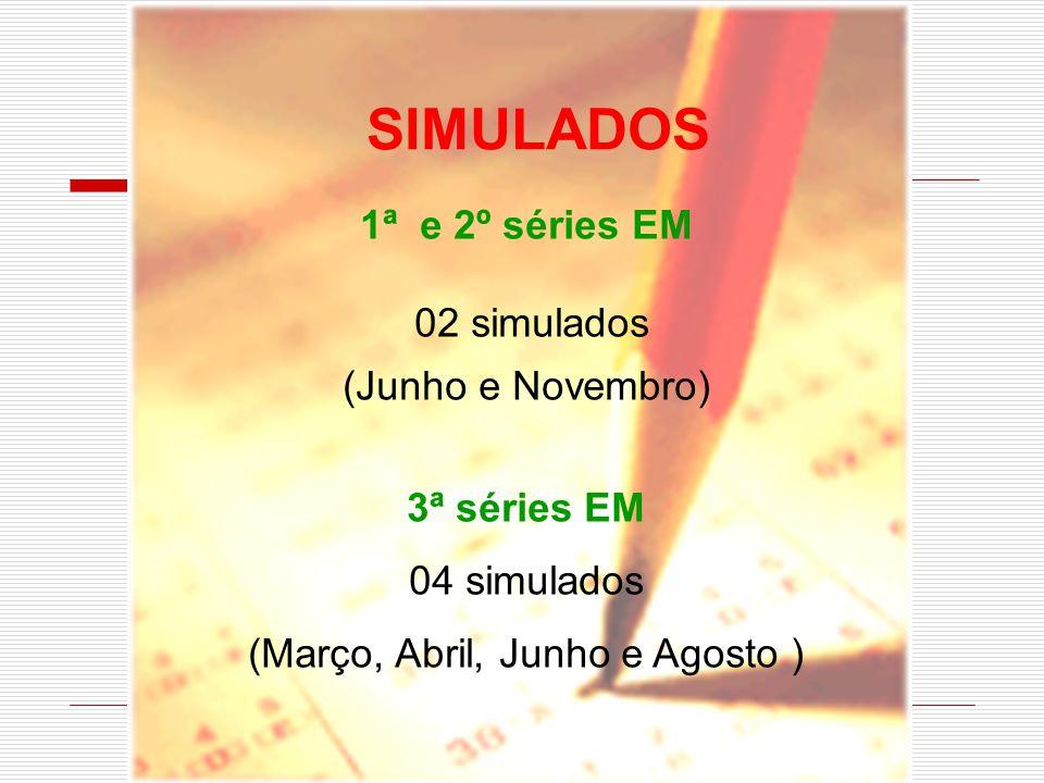 1ª e 2º séries EM 02 simulados (Junho e Novembro) 3ª séries EM 04 simulados (Março, Abril, Junho e Agosto ) SIMULADOS