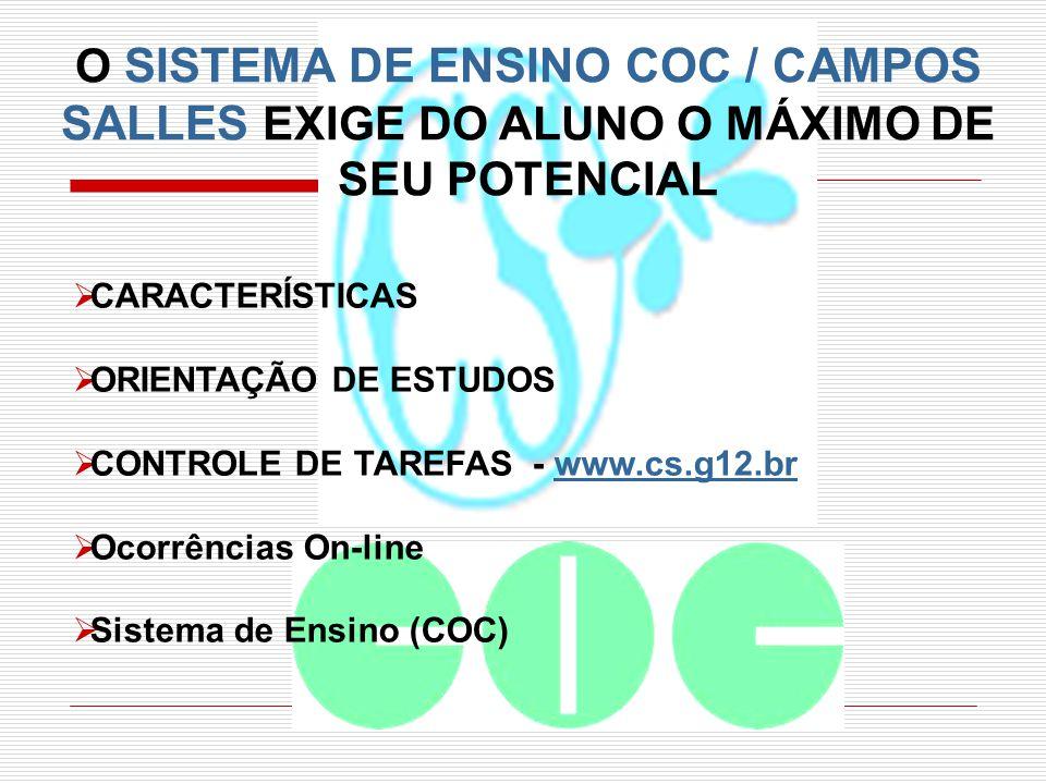 O SISTEMA DE ENSINO COC / CAMPOS SALLES EXIGE DO ALUNO O MÁXIMO DE SEU POTENCIAL CARACTERÍSTICAS ORIENTAÇÃO DE ESTUDOS CONTROLE DE TAREFAS - www.cs.g1