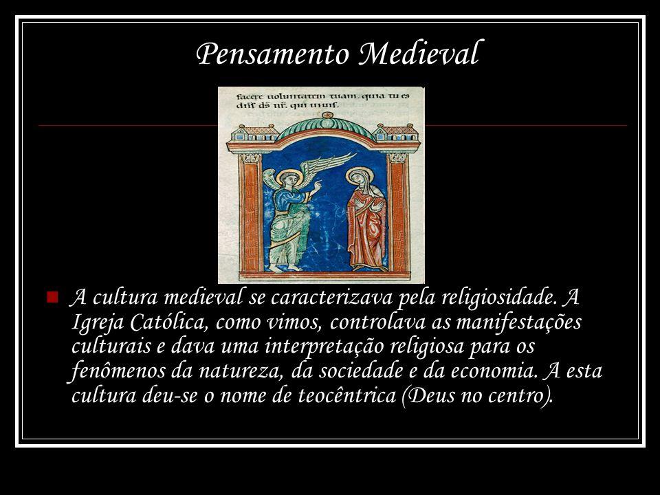 Pensamento Medieval A cultura medieval se caracterizava pela religiosidade. A Igreja Católica, como vimos, controlava as manifestações culturais e dav