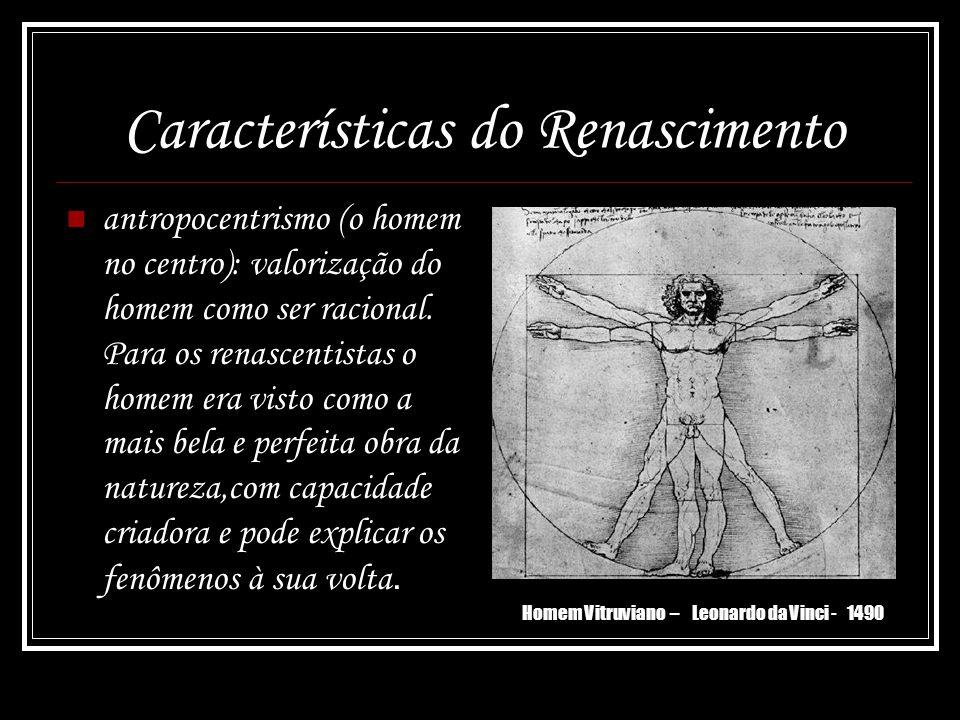 Características do Renascimento antropocentrismo (o homem no centro): valorização do homem como ser racional. Para os renascentistas o homem era visto