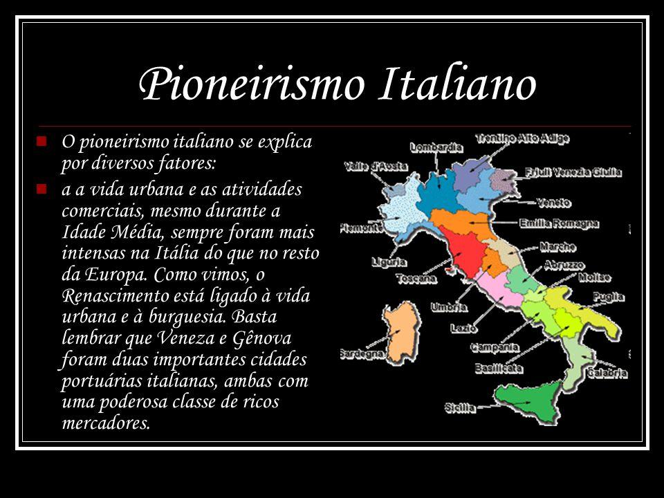 Pioneirismo Italiano O pioneirismo italiano se explica por diversos fatores: a a vida urbana e as atividades comerciais, mesmo durante a Idade Média,