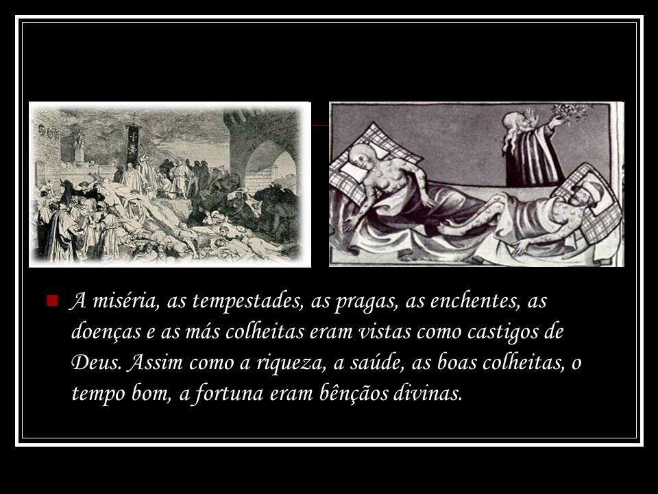 A miséria, as tempestades, as pragas, as enchentes, as doenças e as más colheitas eram vistas como castigos de Deus. Assim como a riqueza, a saúde, as