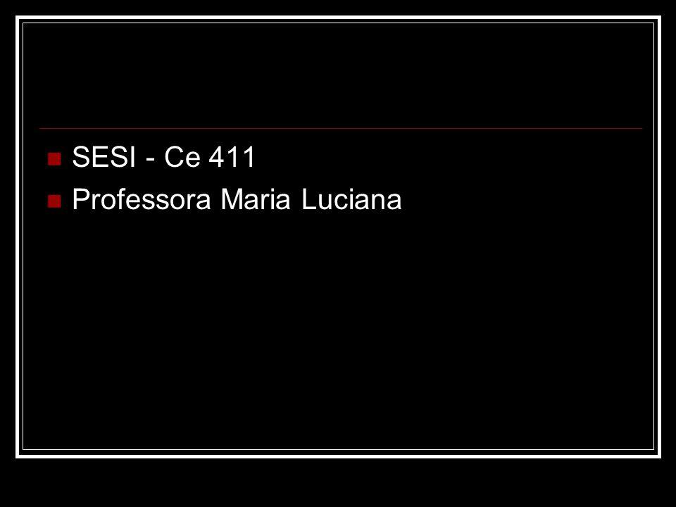 SESI - Ce 411 Professora Maria Luciana
