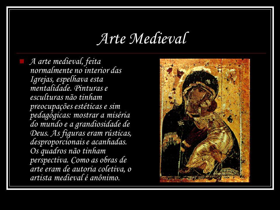 Arte Medieval A arte medieval, feita normalmente no interior das Igrejas, espelhava esta mentalidade. Pinturas e esculturas não tinham preocupações es