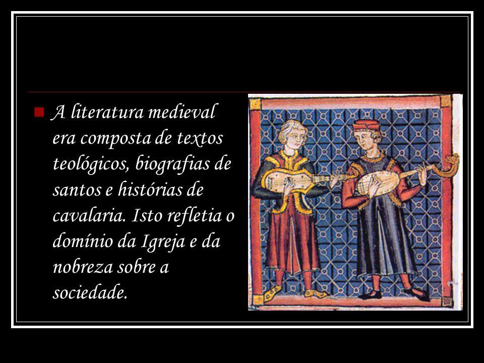 A literatura medieval era composta de textos teológicos, biografias de santos e histórias de cavalaria. Isto refletia o domínio da Igreja e da nobreza