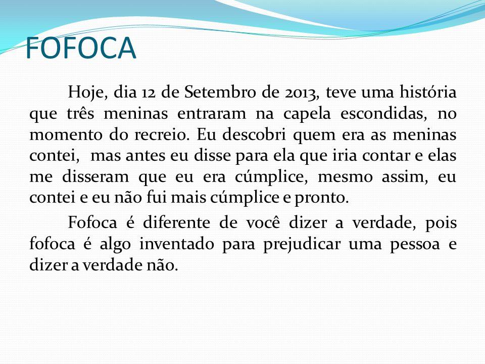 FOFOCA Hoje, dia 12 de Setembro de 2013, teve uma história que três meninas entraram na capela escondidas, no momento do recreio.