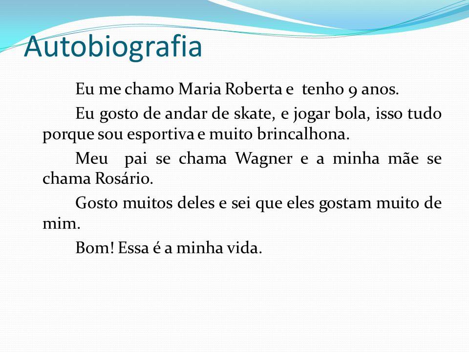 Autobiografia Eu me chamo Maria Roberta e tenho 9 anos.