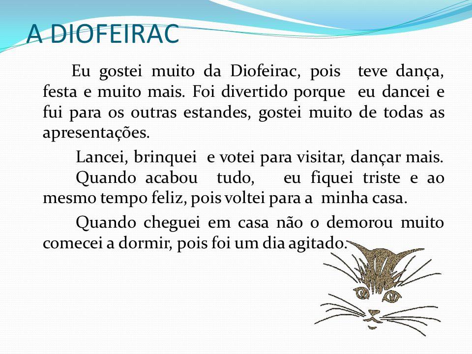 A DIOFEIRAC Eu gostei muito da Diofeirac, pois teve dança, festa e muito mais.