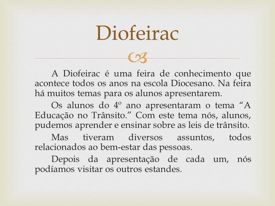 A Diofeirac é uma feira de conhecimento que acontece todos os anos na escola Diocesano. Na feira há muitos temas para os alunos apresentarem. Os aluno