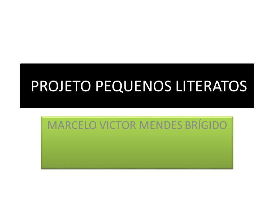 PROJETO PEQUENOS LITERATOS MARCELO VICTOR MENDES BRÍGIDO