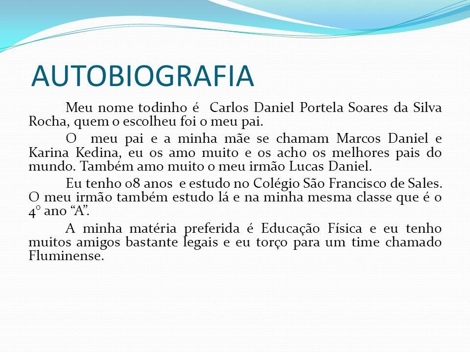 AUTOBIOGRAFIA Meu nome todinho é Carlos Daniel Portela Soares da Silva Rocha, quem o escolheu foi o meu pai.