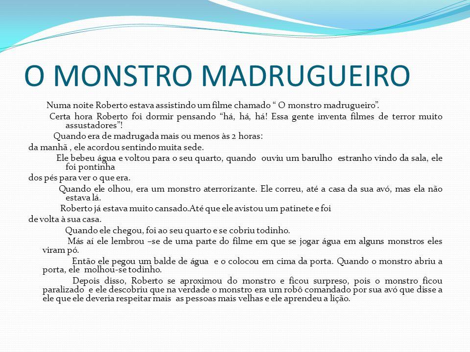 O MONSTRO MADRUGUEIRO Numa noite Roberto estava assistindo um filme chamado O monstro madrugueiro.