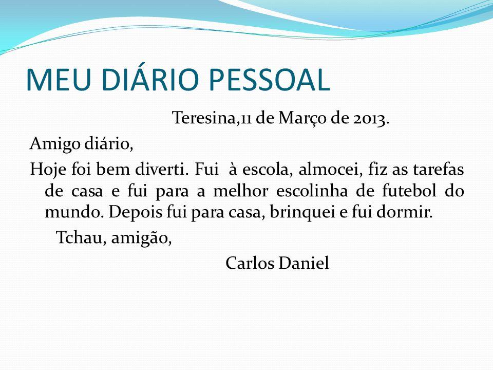 MEU DIÁRIO PESSOAL Teresina,11 de Março de 2013.Amigo diário, Hoje foi bem diverti.