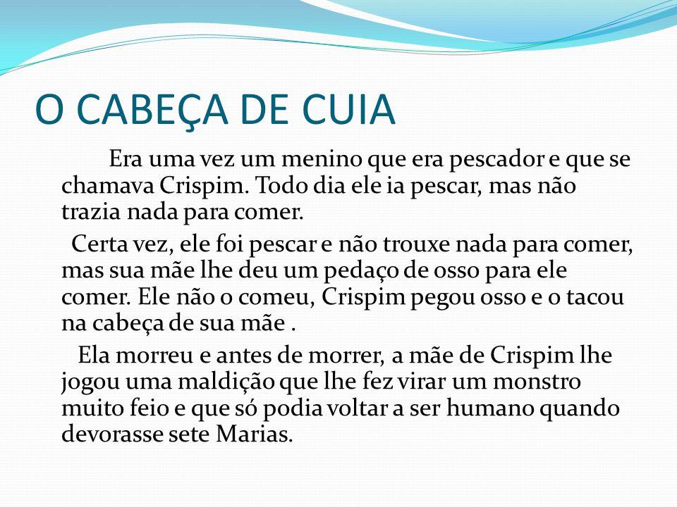 O CABEÇA DE CUIA Era uma vez um menino que era pescador e que se chamava Crispim.