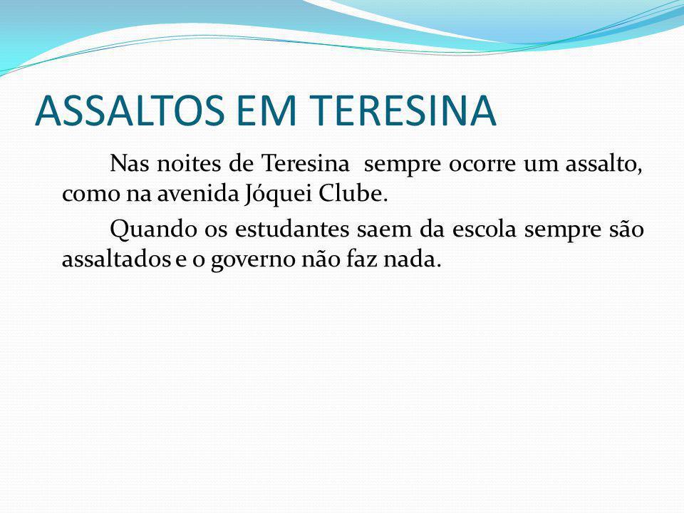 ASSALTOS EM TERESINA Nas noites de Teresina sempre ocorre um assalto, como na avenida Jóquei Clube.