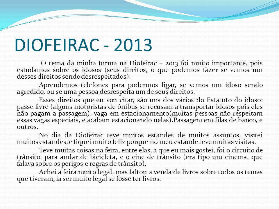 DIOFEIRAC - 2013 O tema da minha turma na Diofeirac – 2013 foi muito importante, pois estudamos sobre os idosos (seus direitos, o que podemos fazer se vemos um desses direitos sendo desrespeitados).