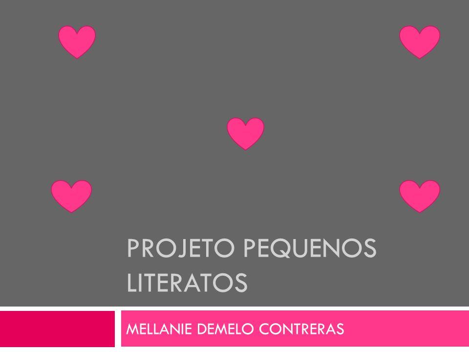 PROJETO PEQUENOS LITERATOS MELLANIE DEMELO CONTRERAS