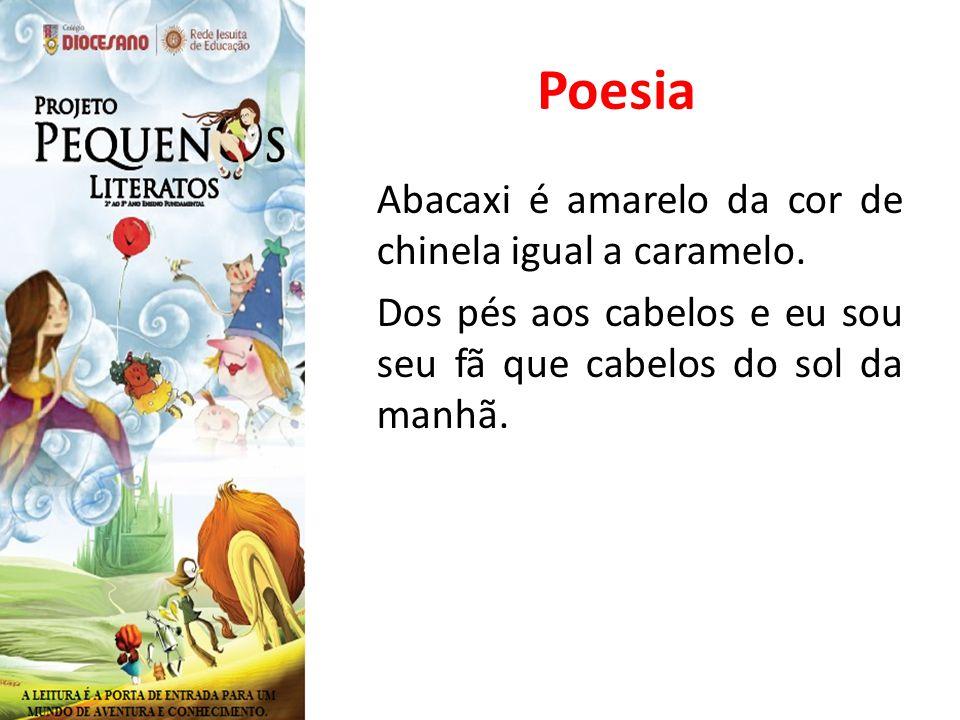 Poesia Abacaxi é amarelo da cor de chinela igual a caramelo. Dos pés aos cabelos e eu sou seu fã que cabelos do sol da manhã.