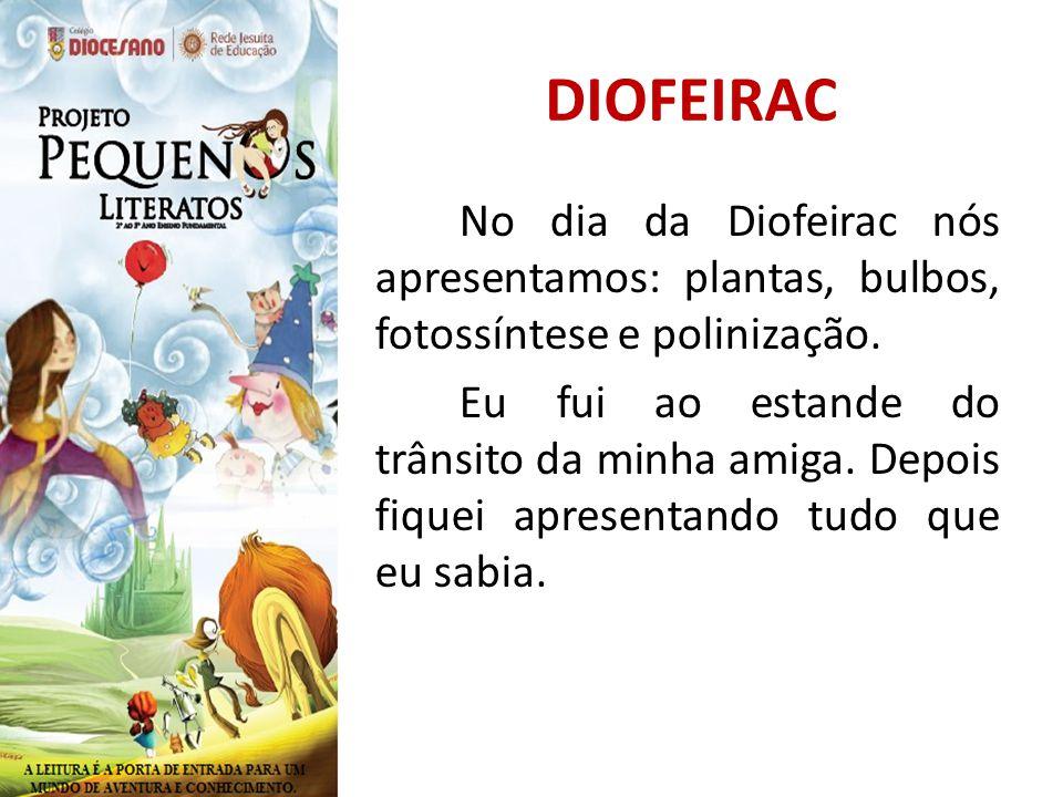 DIOFEIRAC No dia da Diofeirac nós apresentamos: plantas, bulbos, fotossíntese e polinização.