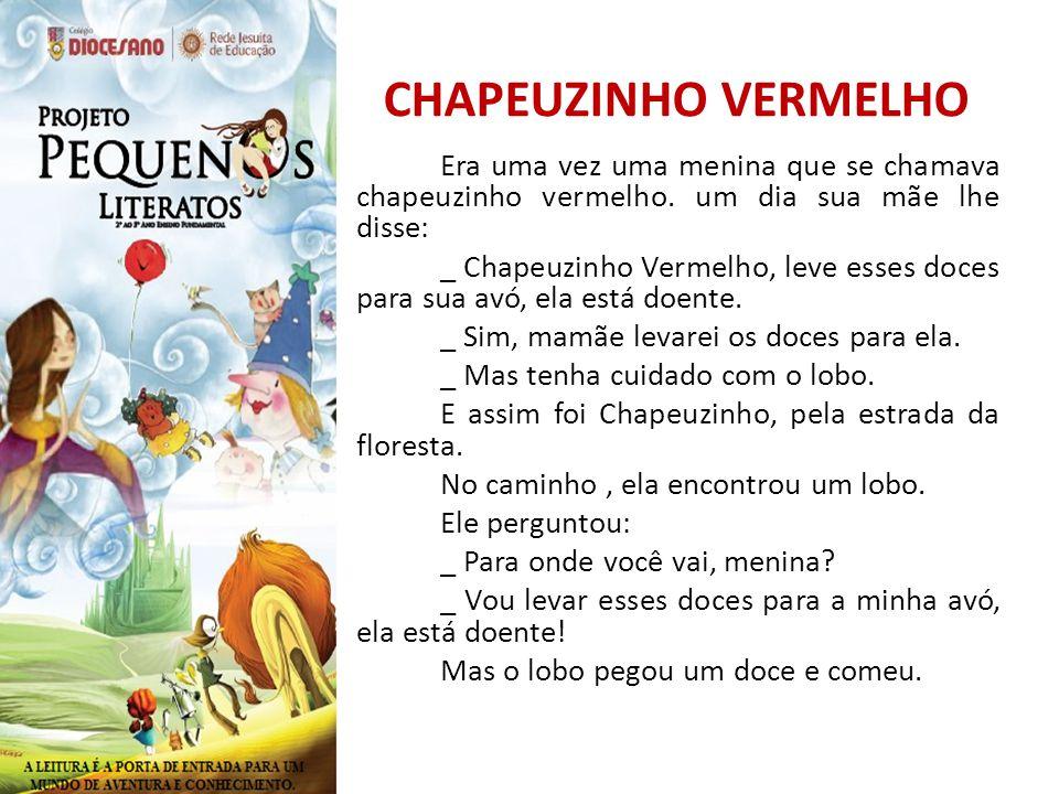 CHAPEUZINHO VERMELHO Era uma vez uma menina que se chamava chapeuzinho vermelho.