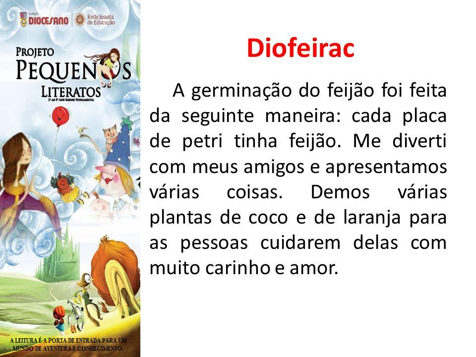 Diofeirac A germinação do feijão foi feita da seguinte maneira: cada placa de petri tinha feijão. Me diverti com meus amigos e apresentamos várias coi