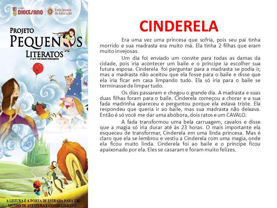 CINDERELA Era uma vez uma princesa que sofria, pois seu pai tinha morrido e sua madrasta era muito má.