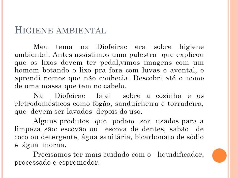 H IGIENE AMBIENTAL Meu tema na Diofeirac era sobre higiene ambiental. Antes assistimos uma palestra que explicou que os lixos devem ter pedal,vimos im