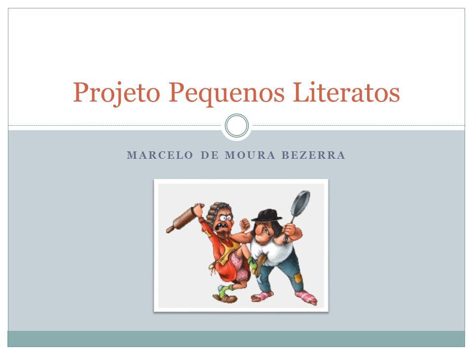 MARCELO DE MOURA BEZERRA Projeto Pequenos Literatos