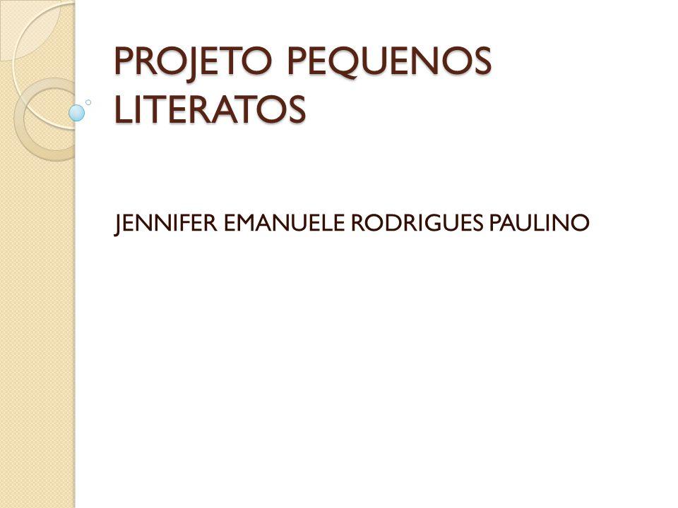 PROJETO PEQUENOS LITERATOS JENNIFER EMANUELE RODRIGUES PAULINO