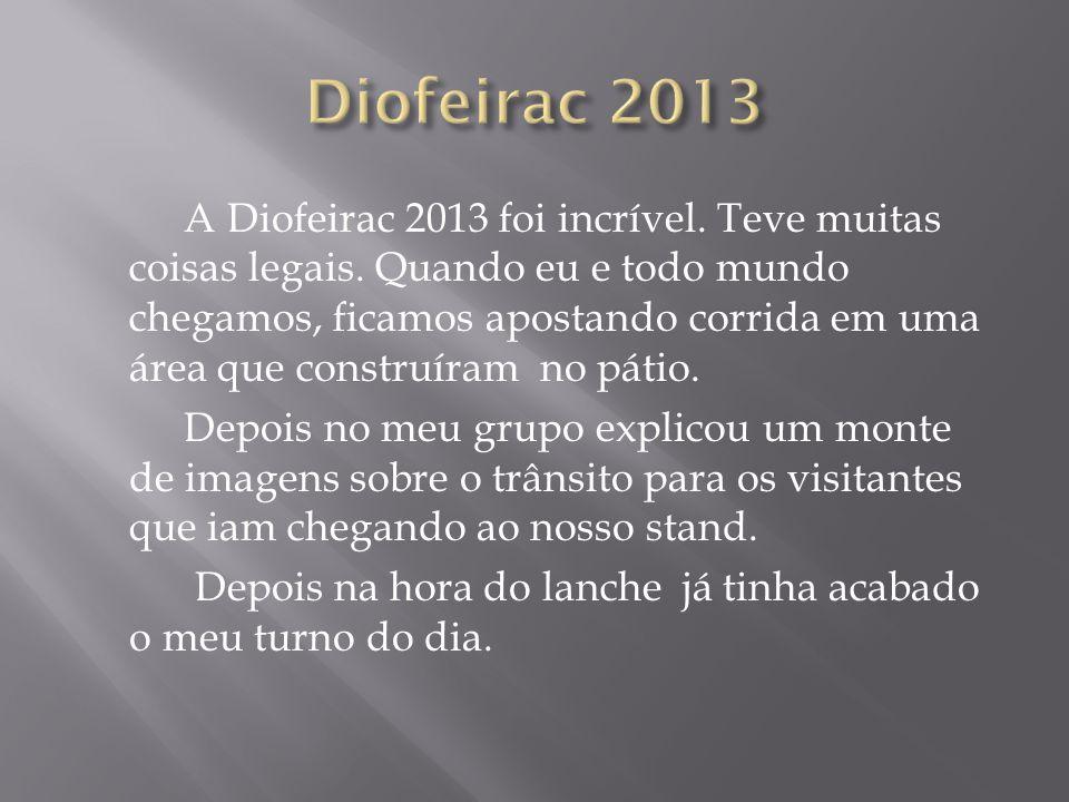 A Diofeirac 2013 foi incrível.Teve muitas coisas legais.