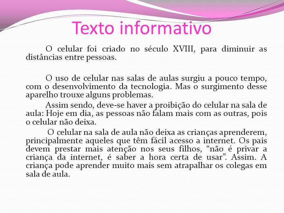 Texto informativo O celular foi criado no século XVIII, para diminuir as distâncias entre pessoas.