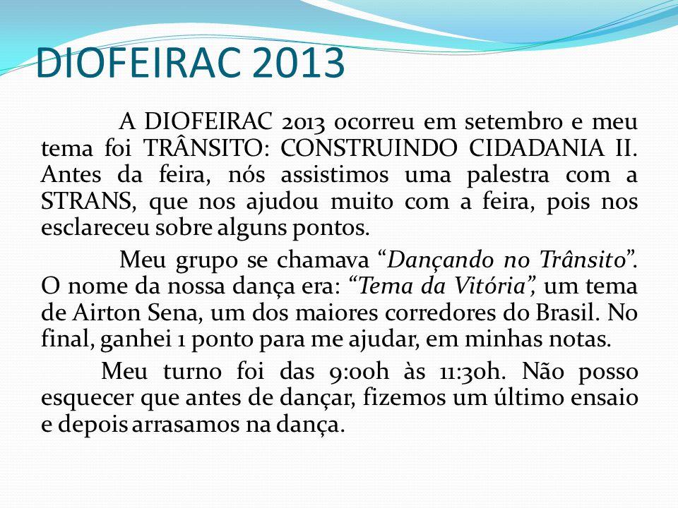 DIOFEIRAC 2013 A DIOFEIRAC 2013 ocorreu em setembro e meu tema foi TRÂNSITO: CONSTRUINDO CIDADANIA II. Antes da feira, nós assistimos uma palestra com