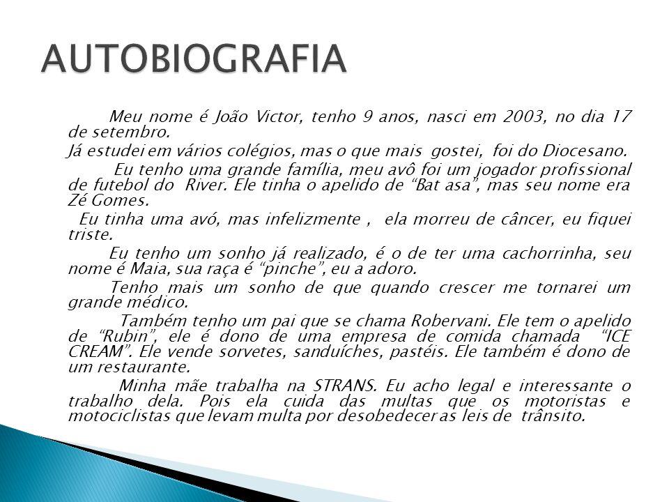 Meu nome é João Victor, tenho 9 anos, nasci em 2003, no dia 17 de setembro.