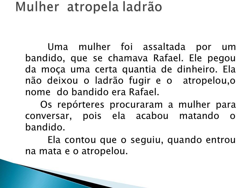 Uma mulher foi assaltada por um bandido, que se chamava Rafael.