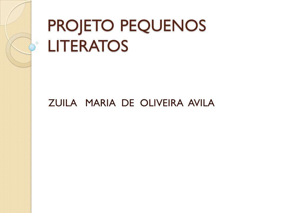 PROJETO PEQUENOS LITERATOS ZUILA MARIA DE OLIVEIRA AVILA