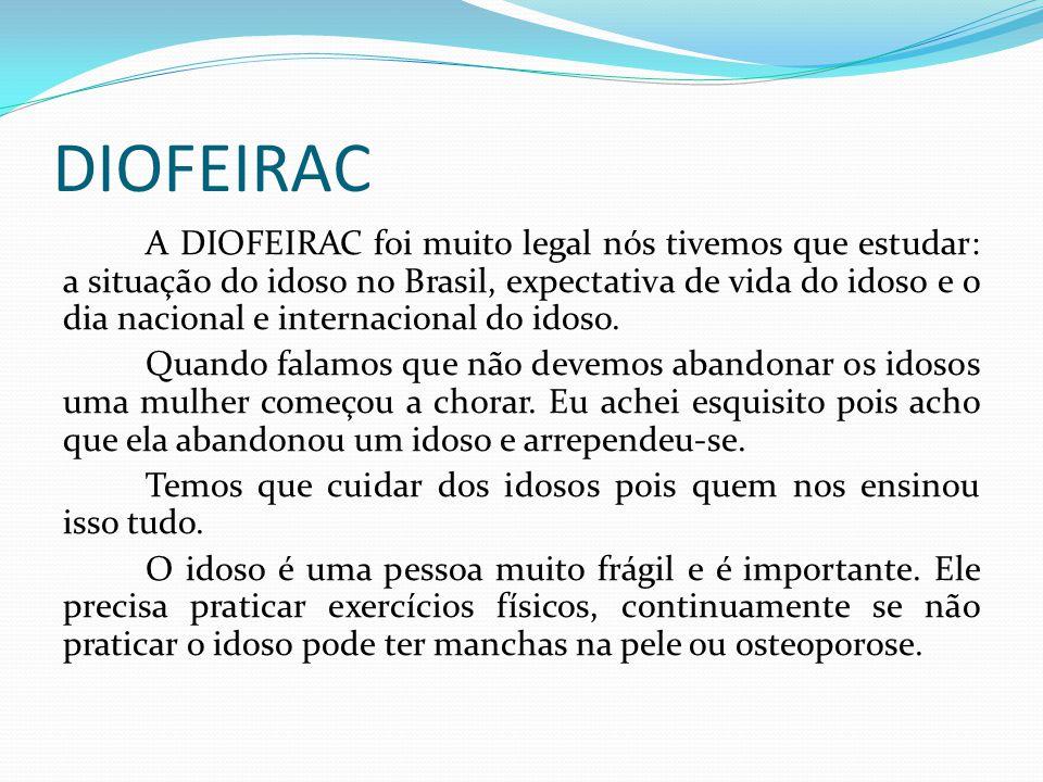 DIOFEIRAC A DIOFEIRAC foi muito legal nós tivemos que estudar: a situação do idoso no Brasil, expectativa de vida do idoso e o dia nacional e internac