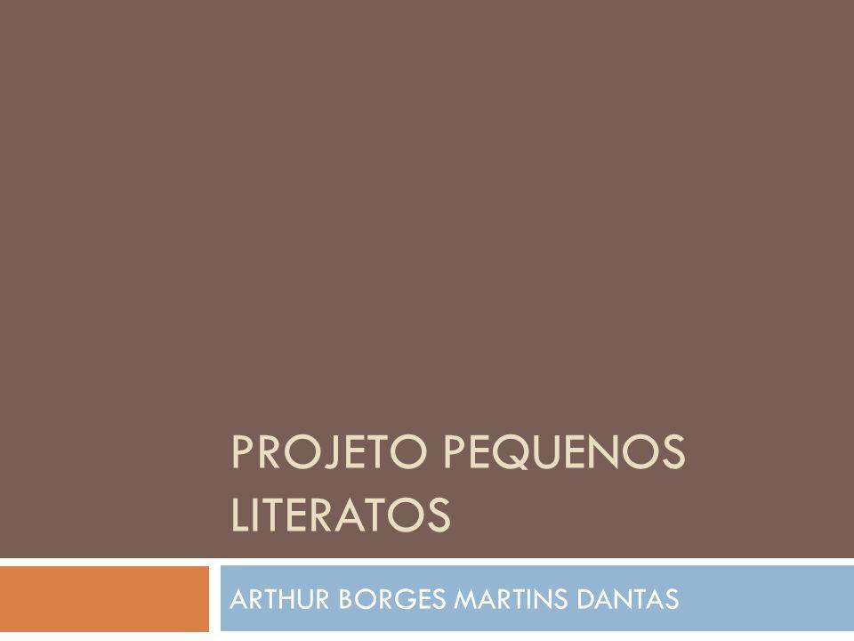 PROJETO PEQUENOS LITERATOS ARTHUR BORGES MARTINS DANTAS