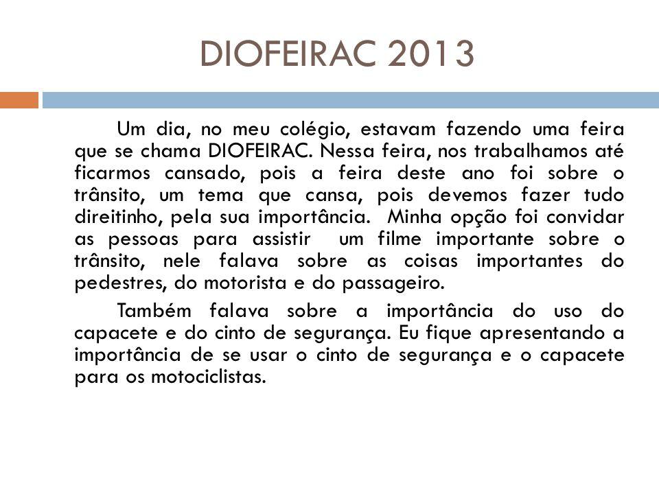 DIOFEIRAC 2013 Um dia, no meu colégio, estavam fazendo uma feira que se chama DIOFEIRAC.