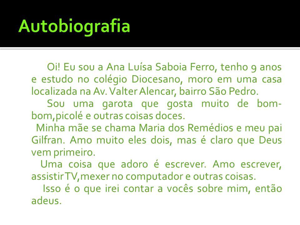 Oi! Eu sou a Ana Luísa Saboia Ferro, tenho 9 anos e estudo no colégio Diocesano, moro em uma casa localizada na Av. Valter Alencar, bairro São Pedro.