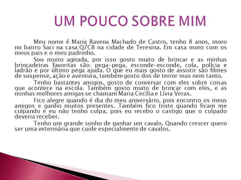 Meu nome é Maria Ravena Machado de Castro, tenho 8 anos, moro no bairro Saci na casa:Q7C8 na cidade de Teresina.