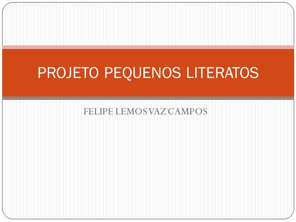 FELIPE LEMOS VAZ CAMPOS PROJETO PEQUENOS LITERATOS