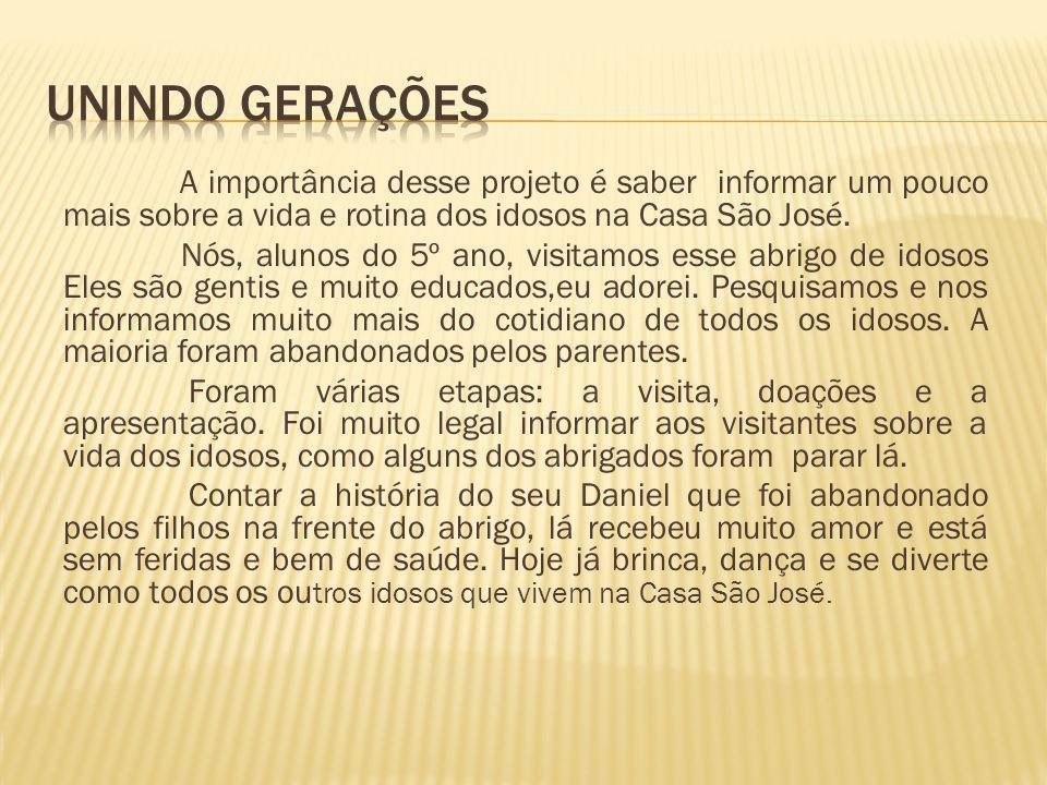 A importância desse projeto é saber informar um pouco mais sobre a vida e rotina dos idosos na Casa São José.