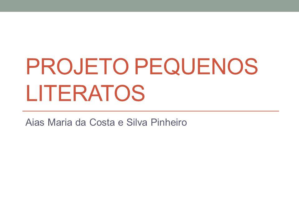 PROJETO PEQUENOS LITERATOS Aias Maria da Costa e Silva Pinheiro
