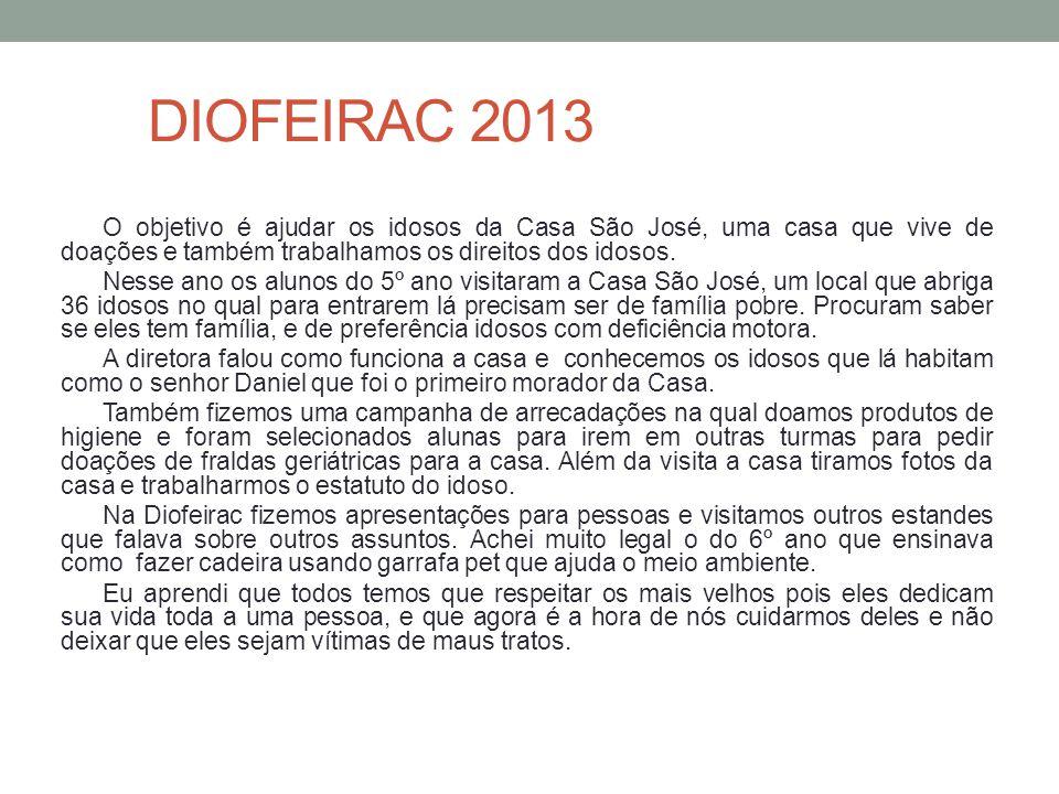 DIOFEIRAC 2013 O objetivo é ajudar os idosos da Casa São José, uma casa que vive de doações e também trabalhamos os direitos dos idosos. Nesse ano os