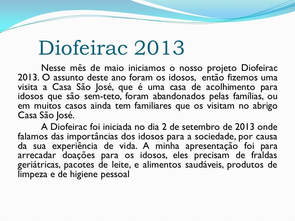 Diofeirac 2013 Nesse mês de maio iniciamos o nosso projeto Diofeirac 2013. O assunto deste ano foram os idosos, então fizemos uma visita a Casa São Jo