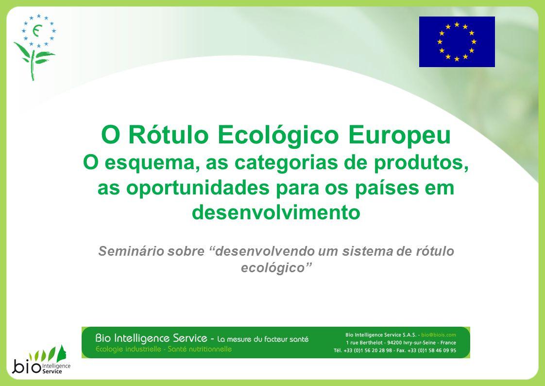 O Rótulo Ecológico Europeu O esquema, as categorias de produtos, as oportunidades para os países em desenvolvimento Seminário sobre desenvolvendo um s