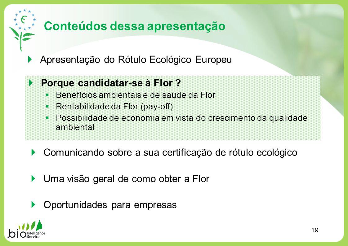 Conteúdos dessa apresentação Apresentação do Rótulo Ecológico Europeu Porque candidatar-se à Flor ? Benefícios ambientais e de saúde da Flor Rentabili