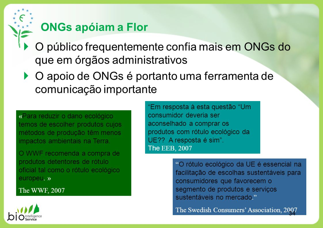 ONGs apóiam a Flor O público frequentemente confia mais em ONGs do que em órgãos administrativos O apoio de ONGs é portanto uma ferramenta de comunica
