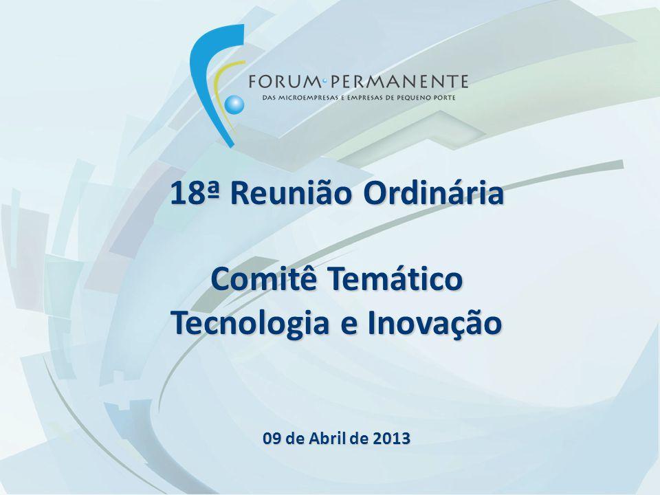 18ª Reunião Ordinária Comitê Temático Tecnologia e Inovação 09 de Abril de 2013