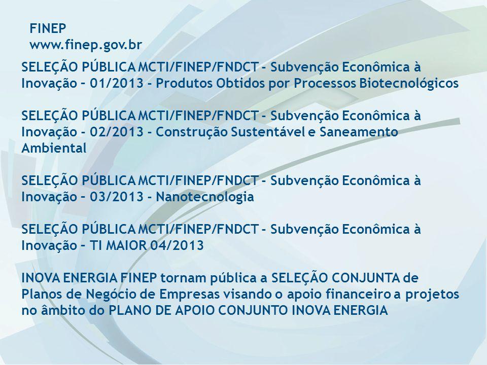 FINEP www.finep.gov.br SELEÇÃO PÚBLICA MCTI/FINEP/FNDCT - Subvenção Econômica à Inovação – 01/2013 - Produtos Obtidos por Processos Biotecnológicos SE